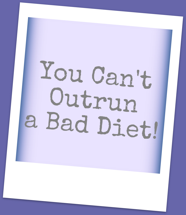 You Can't Outrun A Bad Diet | Lookingjoligood.wordpress.com