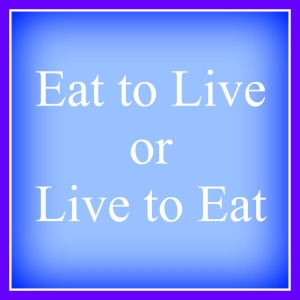 Eat to Live or Live to Eat |lookingjoligood.wordpress.com