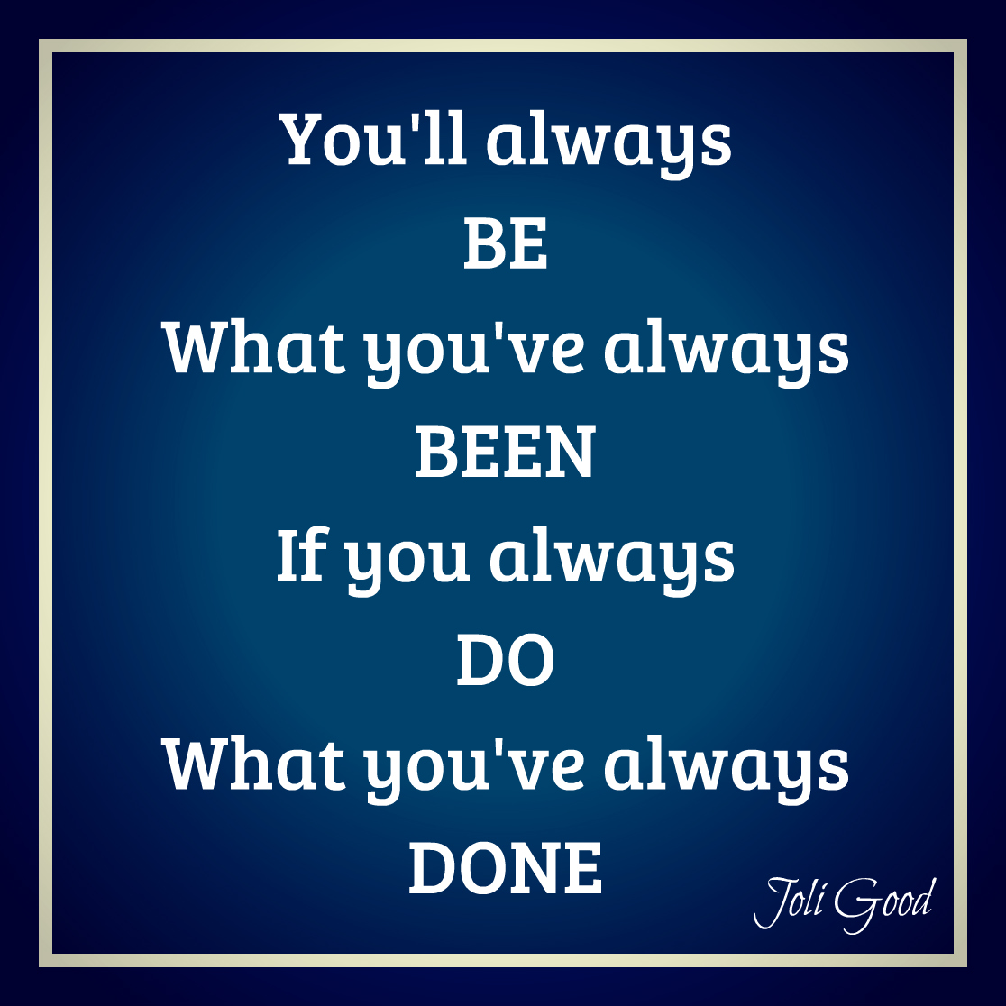 You Always You Always Always Been Will Be If You What Where Done Always Youve Do Have