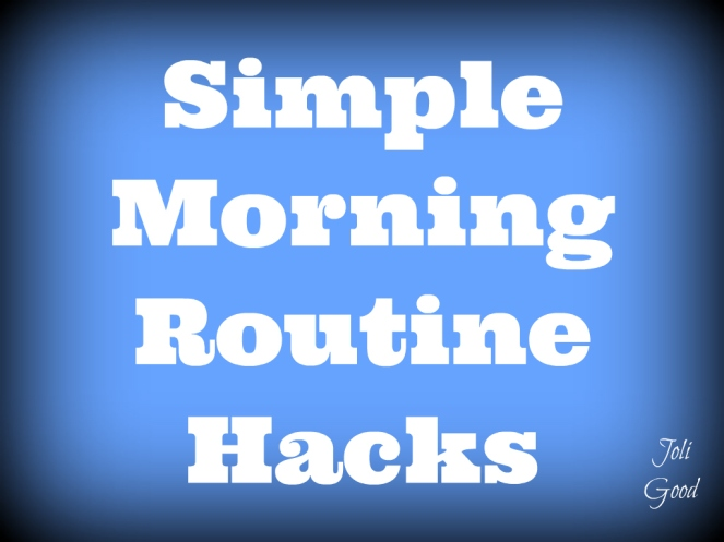 Simple Morning Routine Hacks | lookingjoligood.wordpress.com