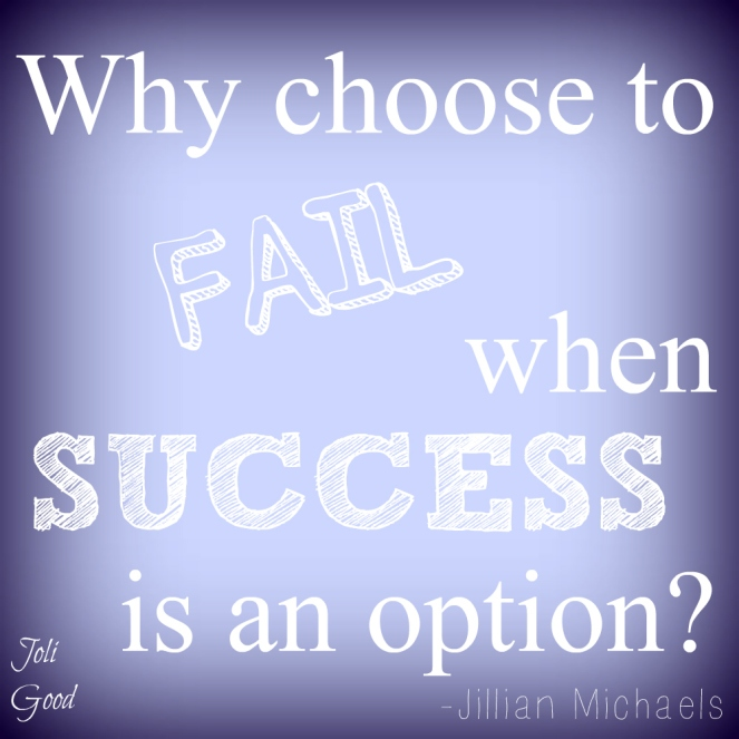Why choose to fail when success is an option? | LOOKINGJOLIGOOD.WORDPRESS.COM