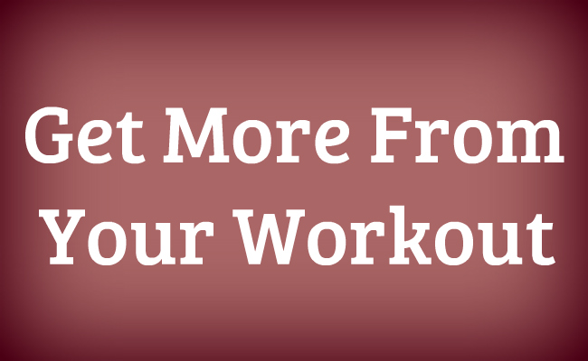 Get More Out of Your Workout | lookingjoligood.worpress.com