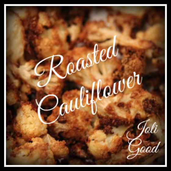 Roasted Cauliflower | lookingjoligood.wordpress.com