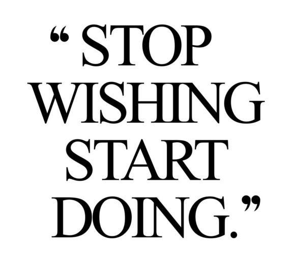 Stop Wishing Start Doing | lookingjoligood.wodpress.com