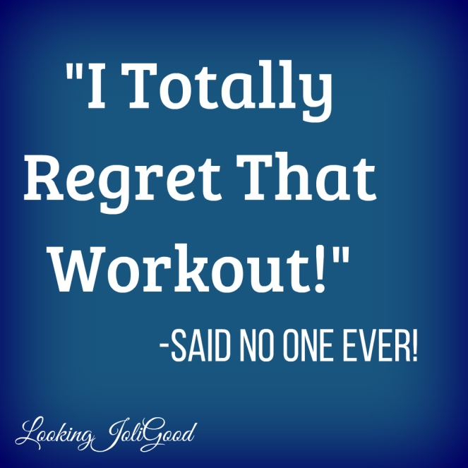 You'll never regret the workouts you do, only the ones you don't!