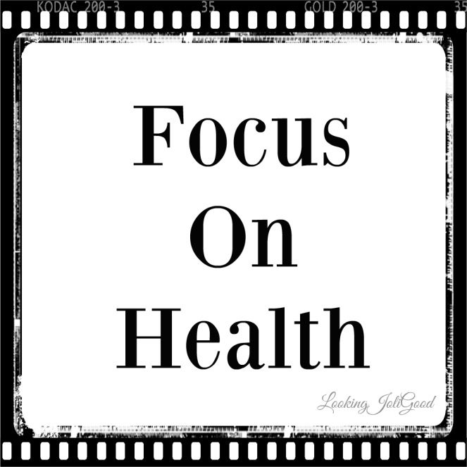 Focus on health | lookingjoligood.wordpress.com