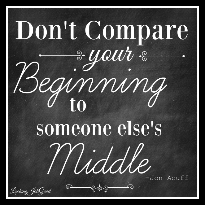 Don't compare your Beginning with a Middle  | lookingjoligood.wordpress.com