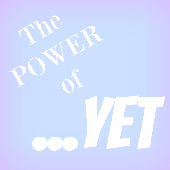 the power of yet...| looknigjoligood.wordpress.com