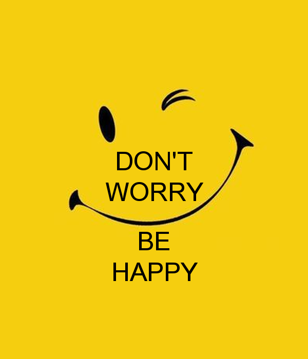 Dont Worry Be Happy Looking Joli Good