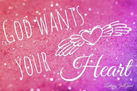 God wants your heart   lookingjoligood.wordpress.com