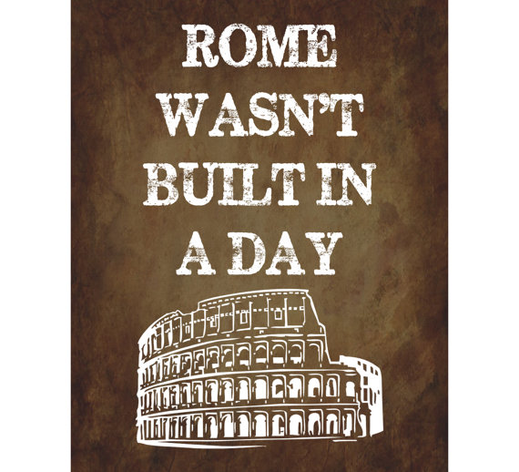 Rome wasn't built in a day! | lookingjoligood.wordpress.com