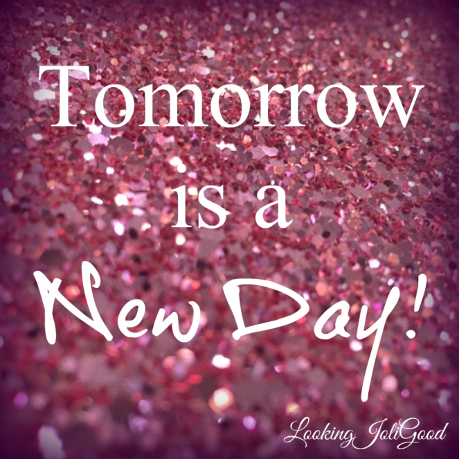 tomorrow is a new day | lookingjoligood.wordpress.com