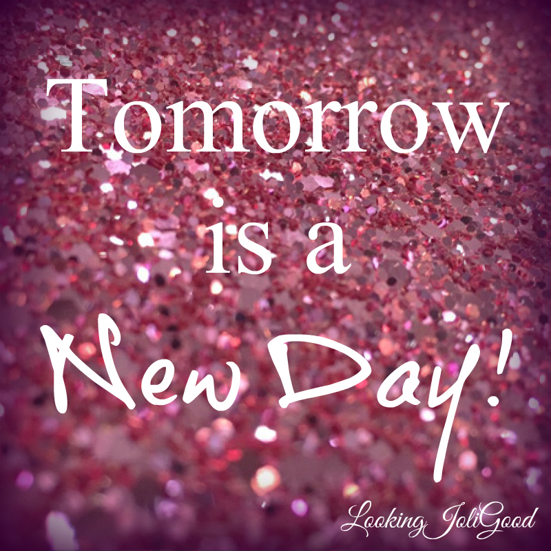 tomorrow is a new day | lookingjoligood.wordpress.com