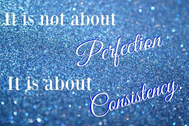 perfection and consistency | lookingjoligood.wordpress.com