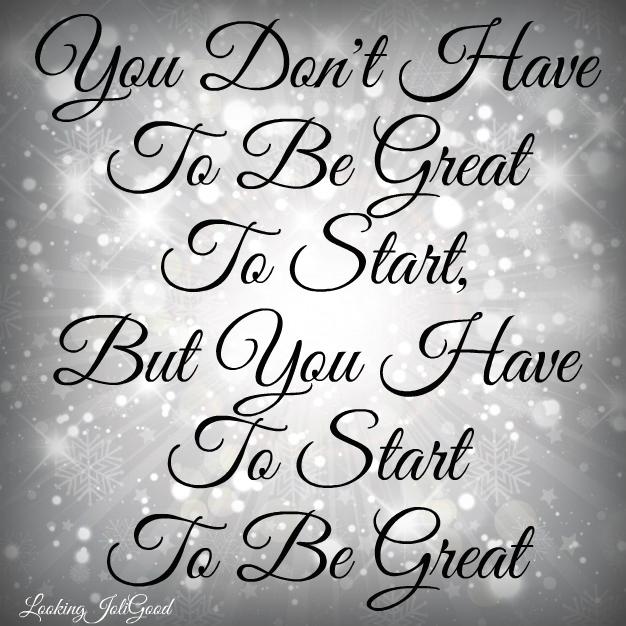 Start to be great | lookingjoligood.blog