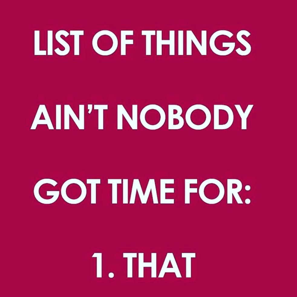 #aintnobodygottimeforthat | lookingjoligood.blog