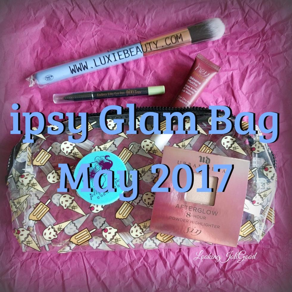 May 2017 ipsy glam bag   lookingjoligood.blog