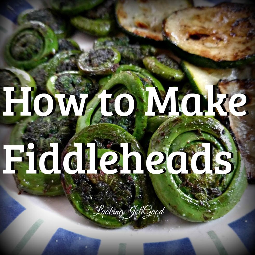 how to make fiddleheads | lookingjoligood.blog