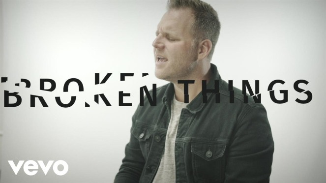 Matthew West - Broken Things | lookingjoligood.blog