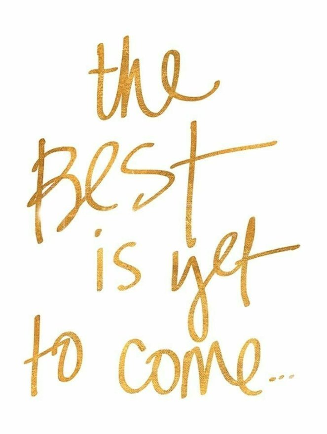 The best is yet to come | lookingjoligood.blog