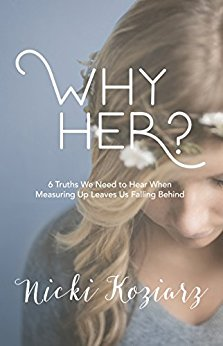 Why Her? 6 Truths We Need to Hear When Measuring Up Leaves Us Falling Behind by Nicki Koziarz | lookingjoligood.blog