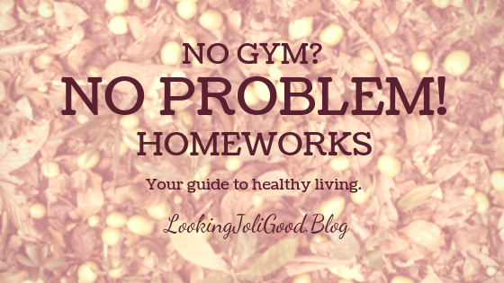 no gym no problem | lookingjoligood.blog