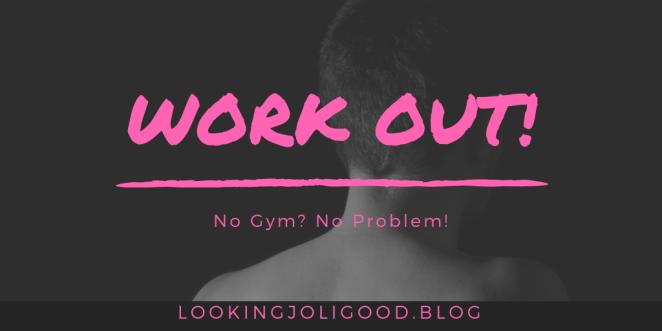 no gym no problem | lookingjoligood.blog