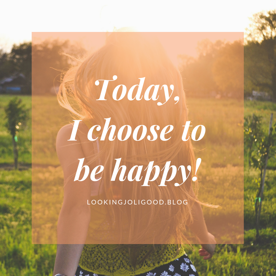 Happiness is a choice | lookingjoligood.blog