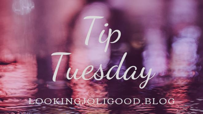 tip tuesday| lookingjoligood.blog
